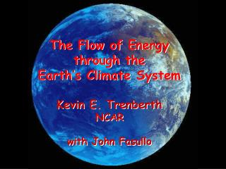 The Flow of Energy  through the  Earth's Climate System  Kevin E. Trenberth NCAR with John Fasullo
