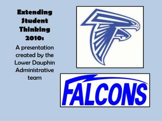 Extending Student Thinking 2010: A presentation created by the Lower Dauphin Administrative team
