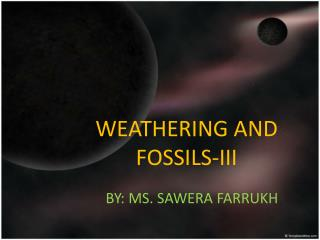 WEATHERING AND FOSSILS-III