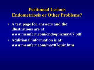 peritoneal lesions  endometriosis or other problems