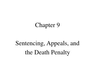 chapter 9  sentencing, appeals, and  the death penalty