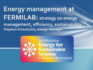 Energy management at FERMILAB:  strategy on energy management, efficiency, sustainability Stephen Krstulovich,  energy
