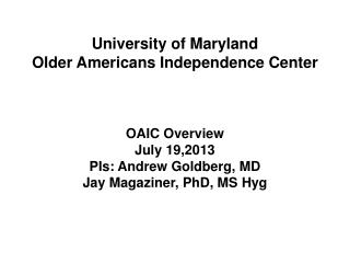 OAIC Overview July 19,2013 PIs: Andrew Goldberg, MD Jay Magaziner, PhD, MS  Hyg