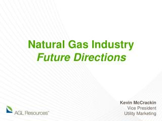 Natural Gas Industry  Future Directions