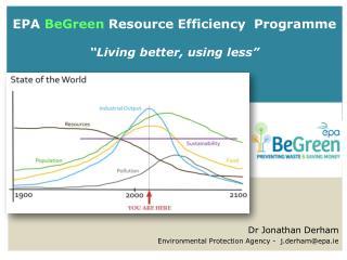 """EPA  BeGreen  Resource Efficiency  Programme  """" Living better, using less"""""""