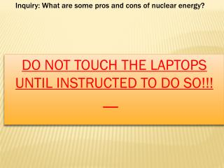 DO NOT TOUCH THE LAPTOPS UNTIL INSTRUCTED TO DO SO!!! __