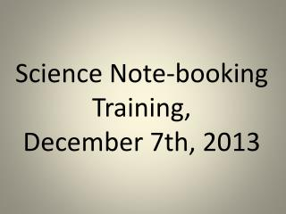Science Note-booking Training,  December 7th, 2013