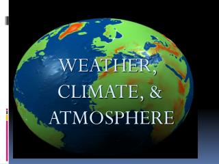 WEATHER,  CLIMATE, &  ATMOSPHERE