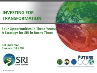 Four  Opportunities in Three Years:  A Strategy for SRI in Rocky Times B ill  Shireman November 18, 2010
