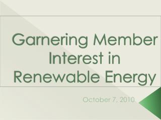 Garnering Member  I nterest in Renewable  E nergy