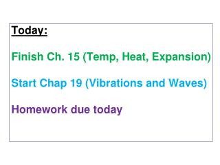 Today : Finish Ch. 15 (Temp, Heat, Expansion) Start Chap  19 (Vibrations and Waves) H omework due today