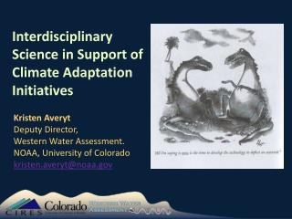 Kristen  Averyt Deputy Director,  Western Water Assessment. NOAA, University of Colorado kristen.averyt@noaa.gov
