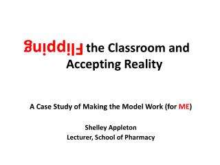 Flipping  the Classroom and Accepting  Reality
