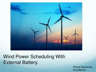 Wind Power Scheduling With External Battery.