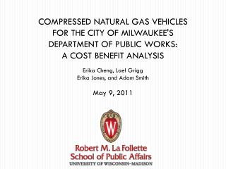 COMPRESSED NATURAL GAS VEHICLES  FOR THE CITY OF MILWAUKEE'S  DEPARTMENT OF PUBLIC WORKS:  A COST BENEFIT ANALYSIS