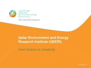 Qatar Environment and Energy Research Institute (QEERI) from Carbon to Creativity