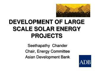 DEVELOPMENT OF LARGE SCALE SOLAR ENERGY PROJECTS