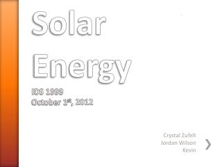 Solar Energy IDS 1999 October 1 st , 2012