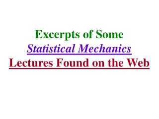 Excerpts of Some Statistical Mechanics Lectures Found on the Web