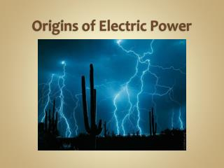 Origins of Electric Power