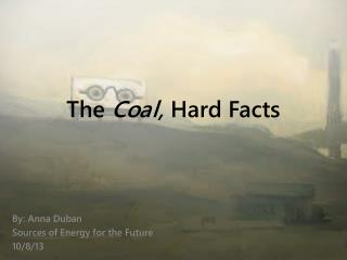 The  Coal,  Hard Facts