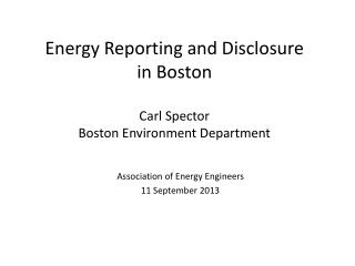 Energy Reporting and Disclosure in Boston Carl Spector Boston Environment Department