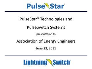 PulseStar® Technologies and PulseSwitch Systems presentation to Association of Energy Engineers June 23, 2011