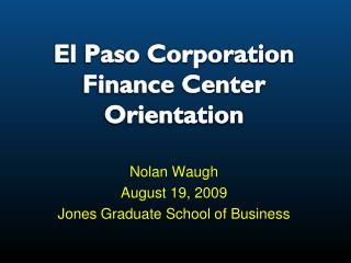 El Paso Corporation Finance Center Orientation