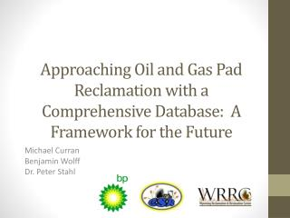 Approaching Oil and Gas Pad Reclamation with a Comprehensive Database:  A Framework for the Future