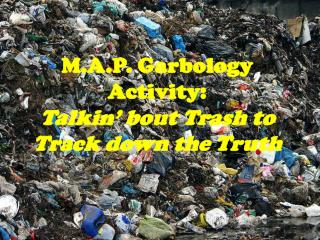 M.A.P.  Garbology  Activity: Talkin ' bout  Trash to Track down the Truth
