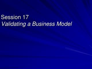 Session 17 Validating a Business Model