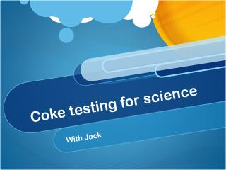Coke testing for science