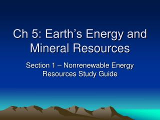 Ch 5: Earth�s Energy and Mineral Resources