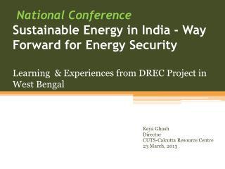 Keya Ghosh Director CUTS-Calcutta Resource Centre 23 March, 2013