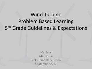 Wind Turbine  Problem Based Learning  5 th  Grade Guidelines & Expectations