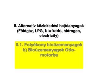 II. Alternatív közlekedési hajtóanyagok (Földgáz, LPG,  biofuels ,  hidrogen ,  electricity )