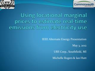 IEEE Alternate Energy Presentation  May 3, 2012 URS Corp., Southfield, MI Michelle Rogers & Ian Hutt