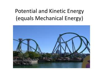 Potential and Kinetic Energy (equals Mechanical Energy)