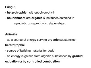 Fungi  :  heterotrophic ,  without chlorophyll nourishment are  organic  substances obtained in   symbiotic or saproph