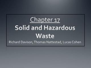 Chapter 17 Solid and Hazardous Waste Richard Davison, Thomas  Nattestad , Lucas Cohen