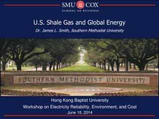 U.S. Shale Gas and Global Energy  Dr. James L. Smith, Southern Methodist University