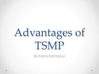 Advantages of TSMP