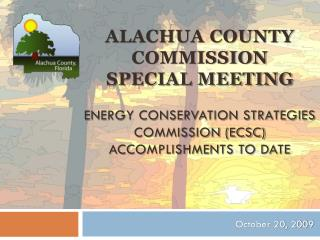 ALACHUA COUNTY COMMISSION SPECIAL MEETING  ENERGY CONSERVATION STRATEGIES COMMISSION (ECSC) ACCOMPLISHMENTS TO DATE