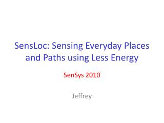 SensLoc: Sensing Everyday Places and Paths using Less Energy