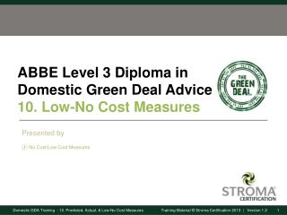 ABBE Level 3 Diploma in Domestic Green Deal Advice 10.  Low-No  Cost  Measures