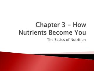 Chapter 3 – How Nutrients Become You