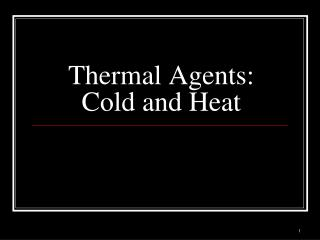 Thermal Agents: Cold and Heat