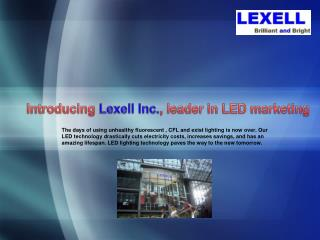 Introducing  Lexell  Inc. , leader in LED marketing