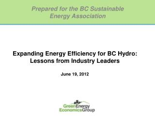 Expanding Energy Efficiency for BC Hydro: Lessons from Industry Leaders June 19, 2012