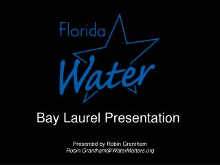 Presented by  Robin Grantham Robin.Grantham@WaterMatters.org